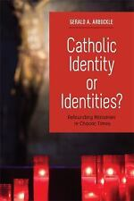 Catholic Identity or Identities? : Refounding Ministries in Chaotic Times by...