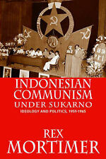 Indonesian Communism Under Sukarno: Ideology and Politics, 1959-1965 by Rex...