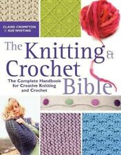 The Knitting and Crochet Bible: The Complete Handbook for Creative Knitting and