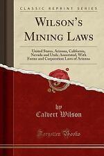 Wilson's Mining Laws: United States, Arizona, California, Nevada and Utah; Annot