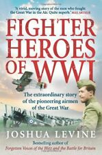 Fighter Heroes of Wwi: The Extraordinary Story of the Pioneering Airmen of the