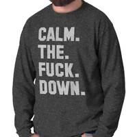 Calm The F**k Down Funny Sarcastic Gift Idea Long Sleeve T Shirts Tees Tshirts