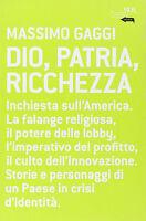 Dio, patria e ricchezza - Massimo Gaggi - Libro nuovo in Offerta!