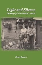 Light and Silence : Growing up in My Mother¿s Alaska by Janet Brown (2015,...