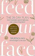 Feed Your Face: The 28-day plan for younger, smoother skin and a beautiful body,