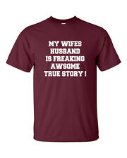My Wifes Husband is Freaking Awesome True Story Funny Men's Tee Shirt