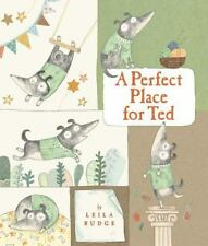 A Perfect Place for Ted by Leila Rudge c2014, NEW Hardcover