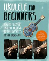 Ukulele for Beginners: How To Play Ukulele in Easy-to-Follow Steps Paperback NEW