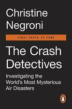 The Crash Detectives: Investigating the World's Most Mysterious Air Disasters, N