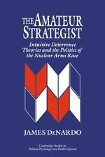 The Amateur Strategist: Intuitive Deterrence Theories and the Politics of the Nu