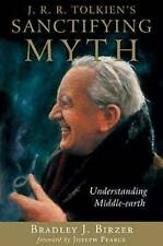 J. R. R. Tolkien's Sanctifying Myth: Understanding Middle-Earth by Bradley J Birzer (Paperback, 2003)
