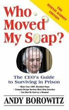 Who Moved My Soap?: The CEO's Guide to Surviving Prison: The Bernie Madoff Editi