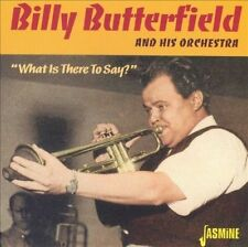What Is There to Say? - Billy Butterfield