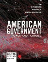 American Government : Power and Purpose, Core 15th Edition, Paperback by Lowi...