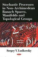 Stochastic Processes in Non-Archimedean Banach Spaces, Manifolds & Topological G