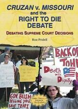 Cruzan V. Missouri and the Right to Die Debate Debating Supreme Court Decisions