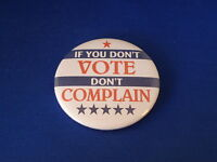 """DON'T VOTE -  DON'T COMPLAIN"" Lot of 5 BUTTONS pinback 2 1/4""  badge POLITICS"