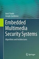 Embedded Multimedia Security Systems : Algorithms and Architectures by Amit...