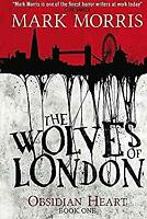Wolves of London Bk. 1 : The Obsidian Heart by Morris, Mark-ExLibrary