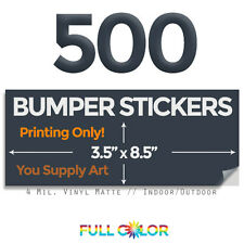 500 Custom Quality Vinyl BUMPER STICKERS; PRINT Only+ FREE Shipping (3.5 x 8.5)