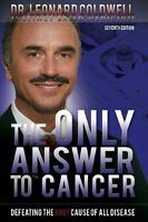 The Only Answer to Cancer: Defeating the Root Cause of All Disease (Paperback or