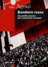 BANDIERE ROSSE. UN PROFILO STORICO DEI COMUNISMI EUROPEI di Aldo Agosti X