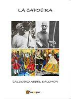 La Capoeira - Calogero Abdel Salomon,  2017,  Youcanprint