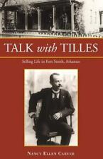 Talk with Tilles : Selling Life in Fort Smith, Arkansas by Nancy Ellen Carver...