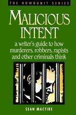 The Howdunit: Malicious Intent : A Writer's Guide to How Murderers, Robbers, Ra…