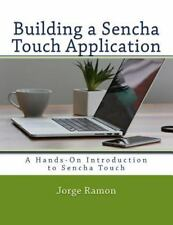 Building a Sencha Touch Application : A Hands-On Introduction to Sencha Touch...