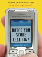 How'd You Score That Gig?: A Guide to the Coolest Jobs-and How to Get Them, Alex