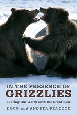 In the Presence of Grizzlies: The Ancient Bond Between Men And Bears by Peacock