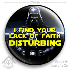 "STAR WARS - I FIND YOUR LACK OF FAITH DISTURBING Darth Vader - 25mm 1"" Badge"