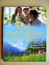 Balades dans la France des fleurs 70 randonnées et 80 jardins à visiter /D4