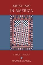 Religion in American Life Ser.: Muslims in America : A Short History by...