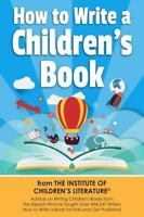 How to Write a Children's Book: Advice on Writing Children's Books from the Inst