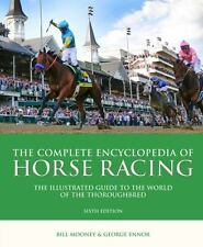 The Complete Encyclopedia of Horse Racing: The Illustrated Guide to the World...