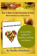 How to Make the Best Smoothies at Home : #Smoothie #Juice Delite Book by...