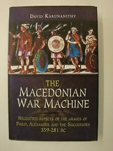 The Macedonian War Machine (Alexander The Great, Weapons, Equipment, Training)