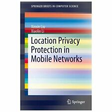 Location Privacy Protection in Mobile Networks by Xinxin Liu and Xiaolin Li...