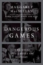 Dangerous Games: The Uses and Abuses of History Modern Library Chronicles