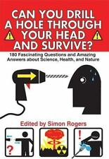 Can You Drill a Hole Through Your Head and Survive? : 180 Fascinating Questions
