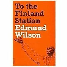 To the Finland Station : A Study in the Acting and Writing of History by...