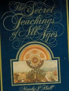 The Secret Teachings of All Ages: An Encyclopedic Outline of Masonic, Hermeti…