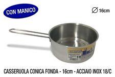 CASSERUOLA CONICA FONDA CM.16 INOX 18/C 1 MAN.  F.LLI GNALI