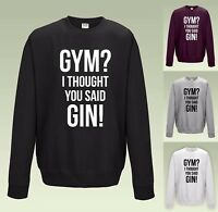 GYM? I THOUGHT YOU SAID GIN! SWEATSHIRT JH030 - JUMPER SWEATER COOL SLOGAN FUNNY