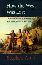 How the West Was Lost: The Transformation of Kentucky From Daniel Boone to Henry
