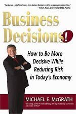 Business Decisions! How to Be More Decisive While Reducing Risk in Today's Econ