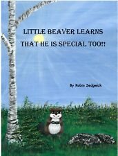 Little Beaver Learns That He Is Special Too! by Robin Sedgwick Children's book