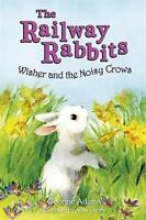 The Railway Rabbits Wisher and the Noisy Crows (Paperback) New Book